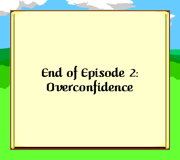 End of episode 1 overconfidence