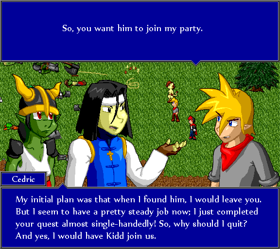 So, you want him to join my party. My initial plan was that when I found him, I would leave you. But I seem to have a pretty steady job now; I just completed your quest almost single-handedly! So, why should I quit? And yes, I would have Kidd join.