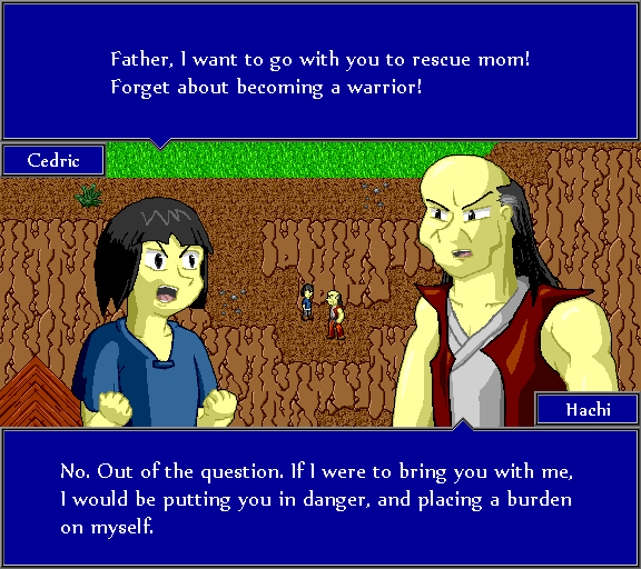 Father, I want to go with you to rescue mom! Forget about becoming a warrior! No. Out of the question. If I were to bring you with me, I would be putting you in danger, and placing a burden on myself.