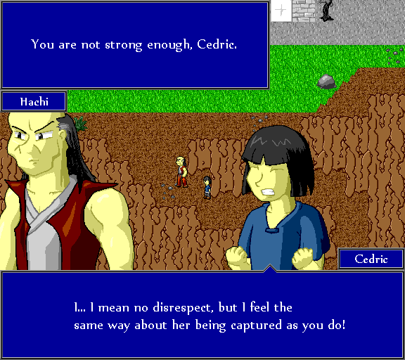 You are not strong enough, Cedric. I... I mean no disrespect, but I feel the same way about her being captured as you do!