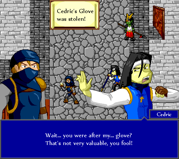 Cedric's glove was stolen! Wait... you were after my... glove? That's not very valuable, you fool!