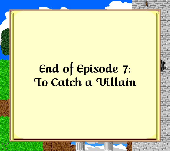 End of episode 7: To Catch a Villain