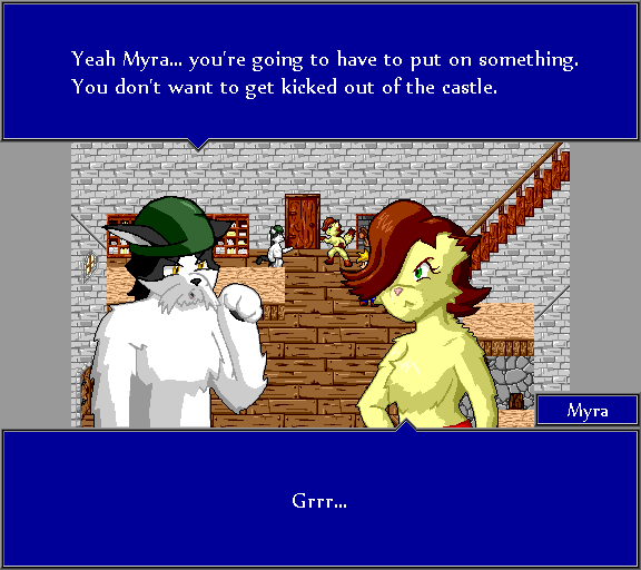 Yeah Myra... you're going to have to put on something. You don't want to get kicked out of the castle. Grrr...
