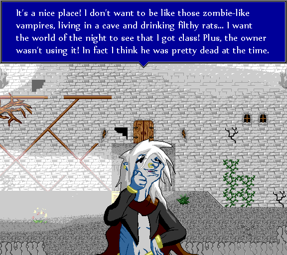It's a nice place! I don't want to be like those zombie-like vampires, living in a cave and drinking filthy rats... I want the world of the night to see that I got class! Plus, the owner wasn't using it! In fact he was pretty dead at the time.