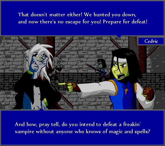 That doesn't matter either! We hunted you down, and now there's no escape for you! Prepare for defeat! And how, pray tell, do you intend to defeat a freakin' vampire without anyone who knows of magic and spells?