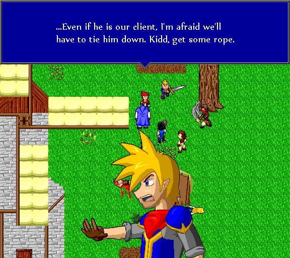 ...Even if he is our client, I'm afraid we'll have to tie him down. Kidd, get some rope.