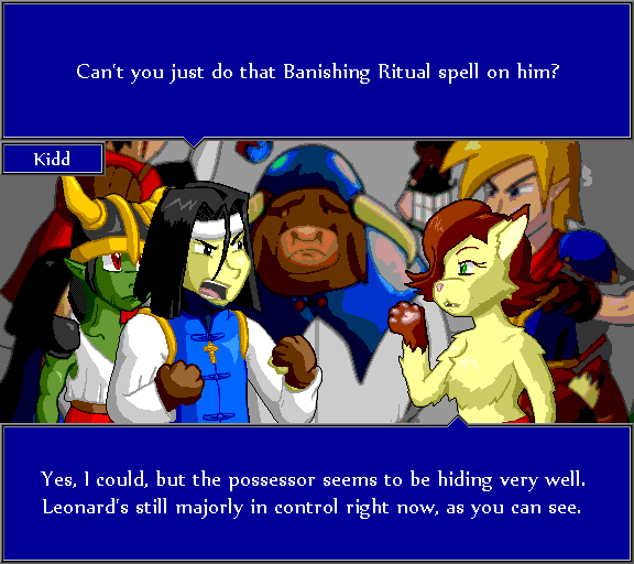 Can't you just do that Banishing Ritual spell on him? Yes, I could, but the possessor seems to be hiding very well. Leonard's still majorly in control right now, as you can see.