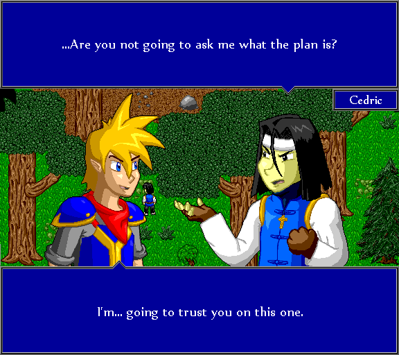 ...Are you not going to ask me what the plan is? I'm... going to trust you on this one.